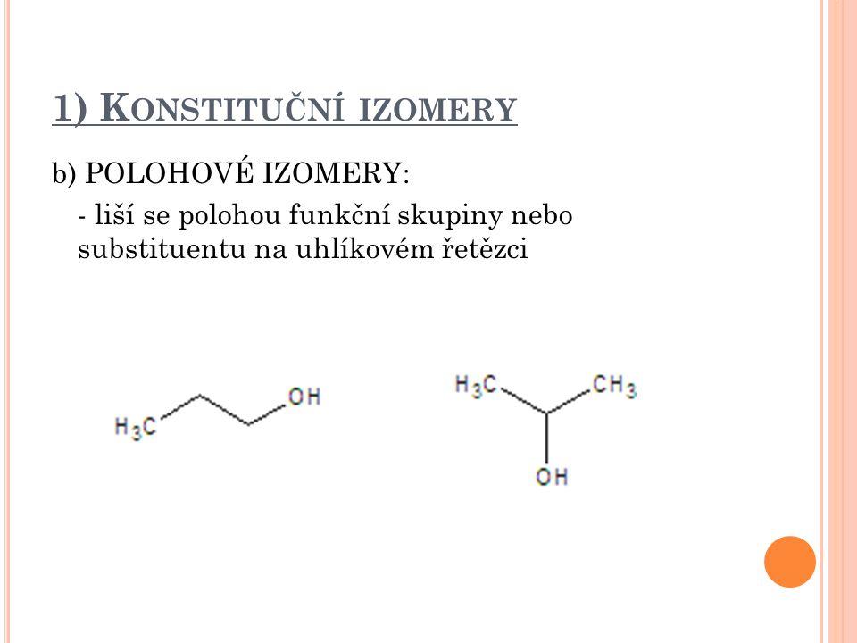 1) K ONSTITUČNÍ IZOMERY c) SKUPINOVÉ (RADIKÁLOVÉ) IZOMERY - izomery lišící se funkčními skupinami