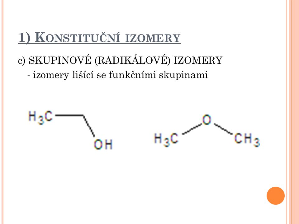 1) K ONSTITUČNÍ IZOMERY d) TAUTOMERY - izomery lišící se polohou dvojné vazby a polohou jednoho z vodíkových atomů