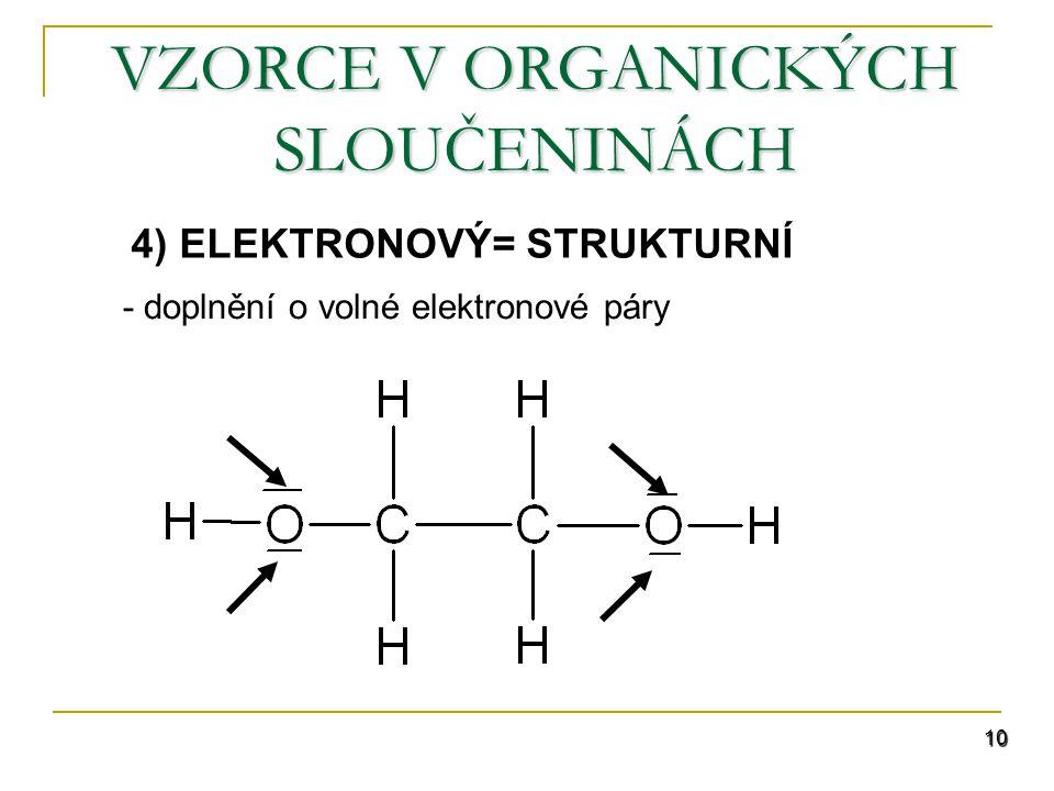 10 VZORCE V ORGANICKÝCH SLOUČENINÁCH 4) ELEKTRONOVÝ= STRUKTURNÍ - doplnění o volné elektronové páry