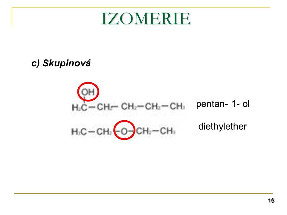16 c) Skupinová IZOMERIE pentan- 1- ol diethylether