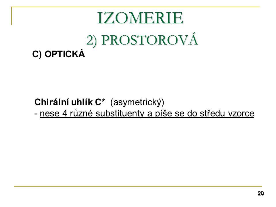 20 IZOMERIE 2) PROSTOROVÁ C) OPTICKÁ Chirální uhlík C* (asymetrický) - nese 4 různé substituenty a píše se do středu vzorce