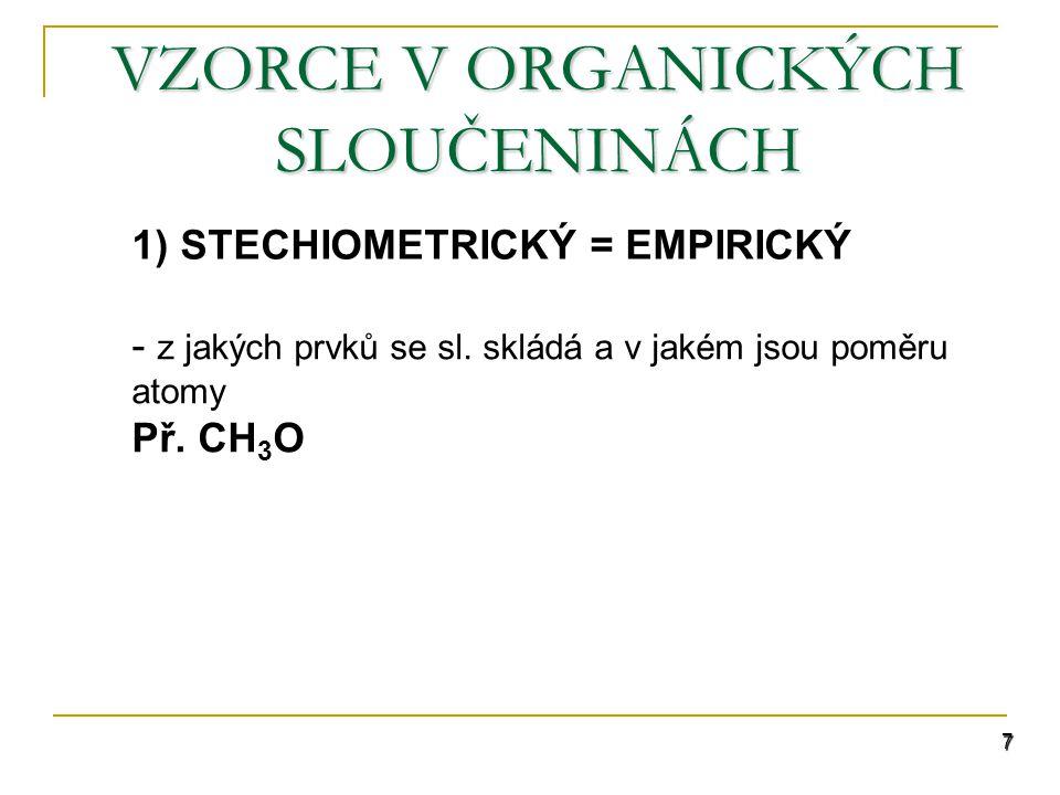 7 VZORCE V ORGANICKÝCH SLOUČENINÁCH 1) STECHIOMETRICKÝ = EMPIRICKÝ - z jakých prvků se sl.