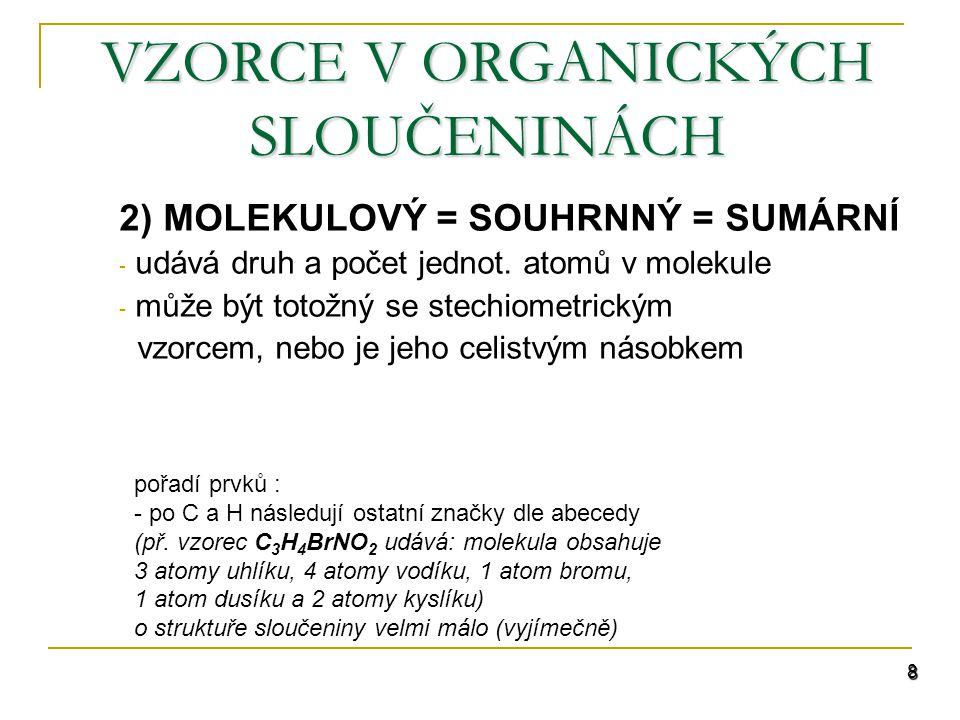8 VZORCE V ORGANICKÝCH SLOUČENINÁCH 2) MOLEKULOVÝ = SOUHRNNÝ = SUMÁRNÍ - udává druh a počet jednot.