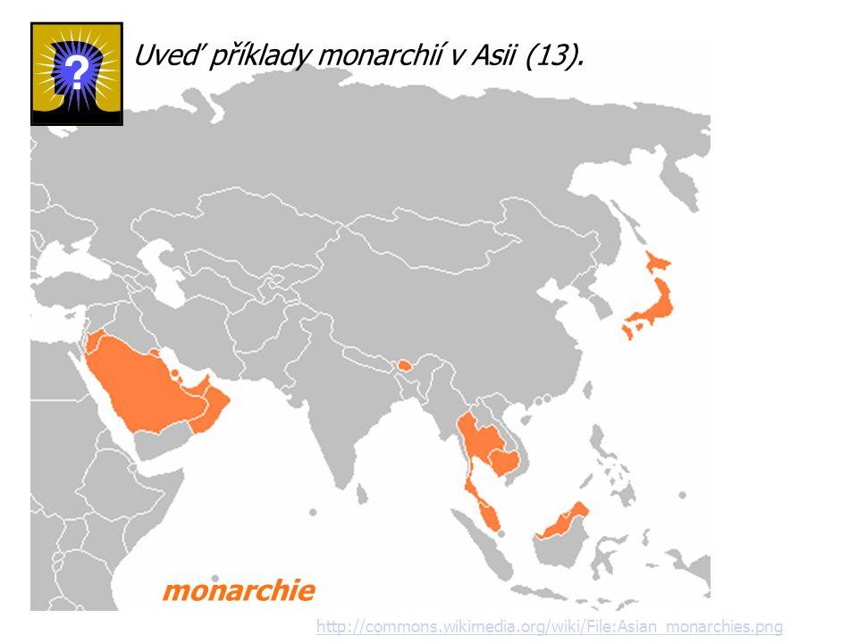 http://commons.wikimedia.org/wiki/File:Asian_monarchies.png Uveď příklady monarchií v Asii (13).