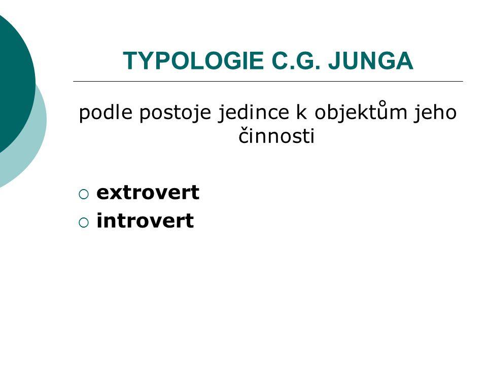 TYPOLOGIE C.G. JUNGA podle postoje jedince k objektům jeho činnosti  extrovert  introvert