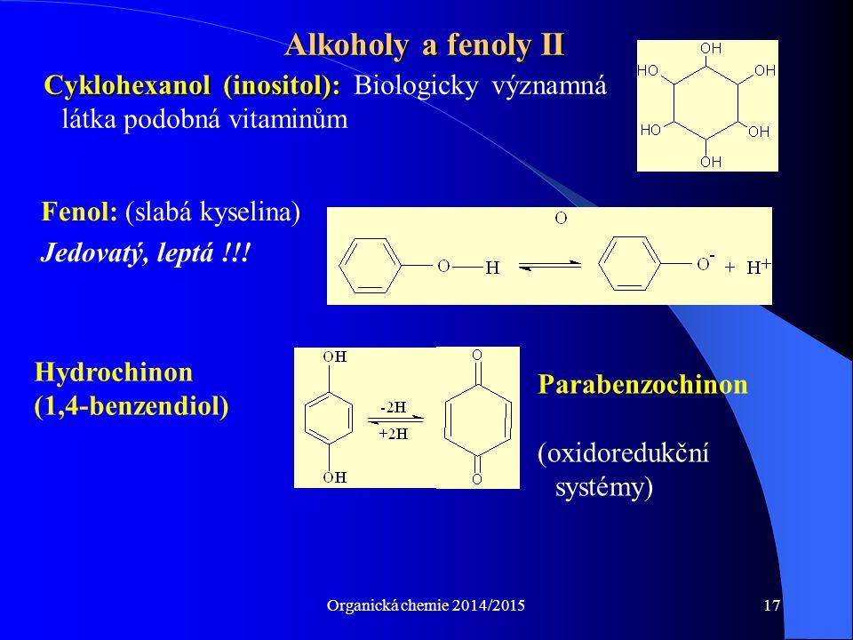 Organická chemie 2014/201517 Alkoholy a fenoly II Cyklohexanol (inositol): Cyklohexanol (inositol): Biologicky významná látka podobná vitaminům Fenol: