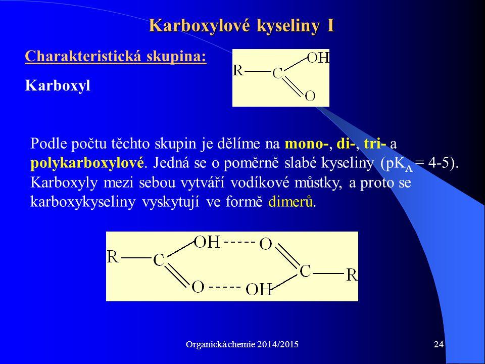 Organická chemie 2014/201524 Karboxylové kyseliny I Charakteristická skupina: Karboxyl Podle počtu těchto skupin je dělíme na mono-, di-, tri- a polyk