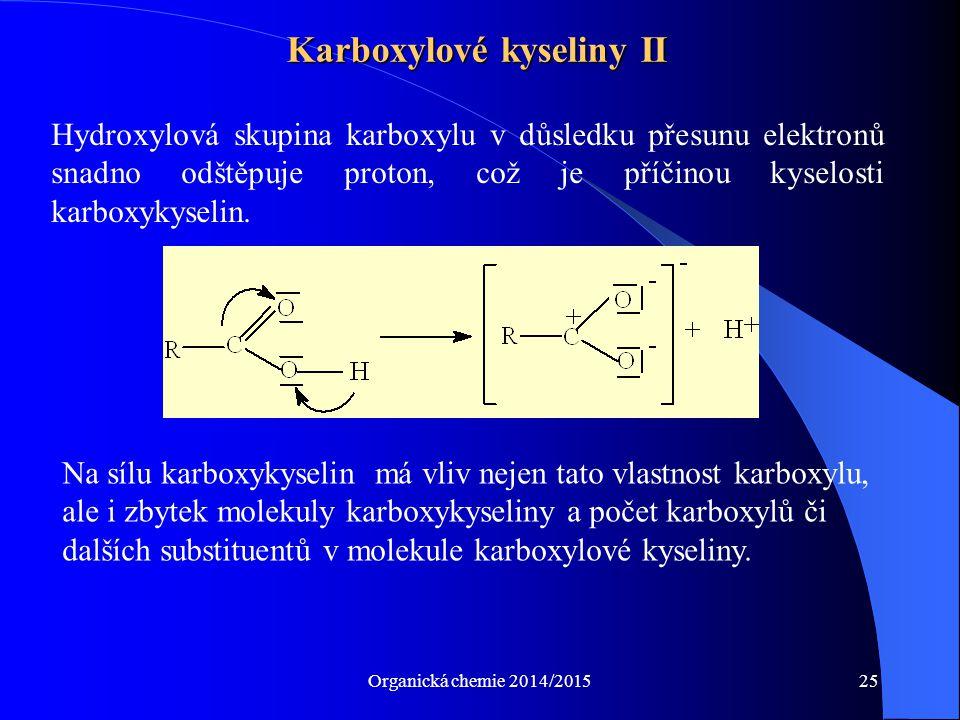 Organická chemie 2014/201525 Karboxylové kyseliny II Hydroxylová skupina karboxylu v důsledku přesunu elektronů snadno odštěpuje proton, což je příčin