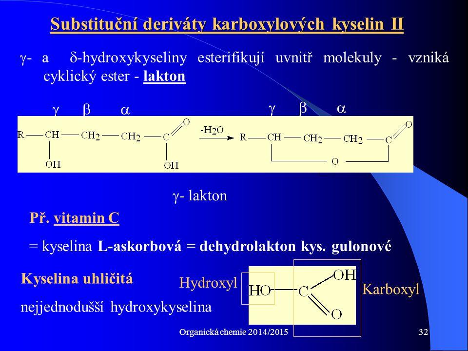 Organická chemie 2014/201532 Substituční deriváty karboxylových kyselin II  - a  -hydroxykyseliny esterifikují uvnitř molekuly - vzniká cyklický est