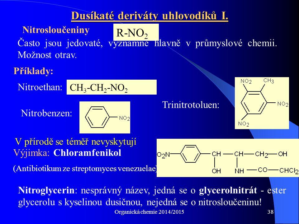 Organická chemie 2014/201538 Dusíkaté deriváty uhlovodíků I. Nitrosloučeniny R-NO 2 Často jsou jedovaté, významné hlavně v průmyslové chemii. Možnost