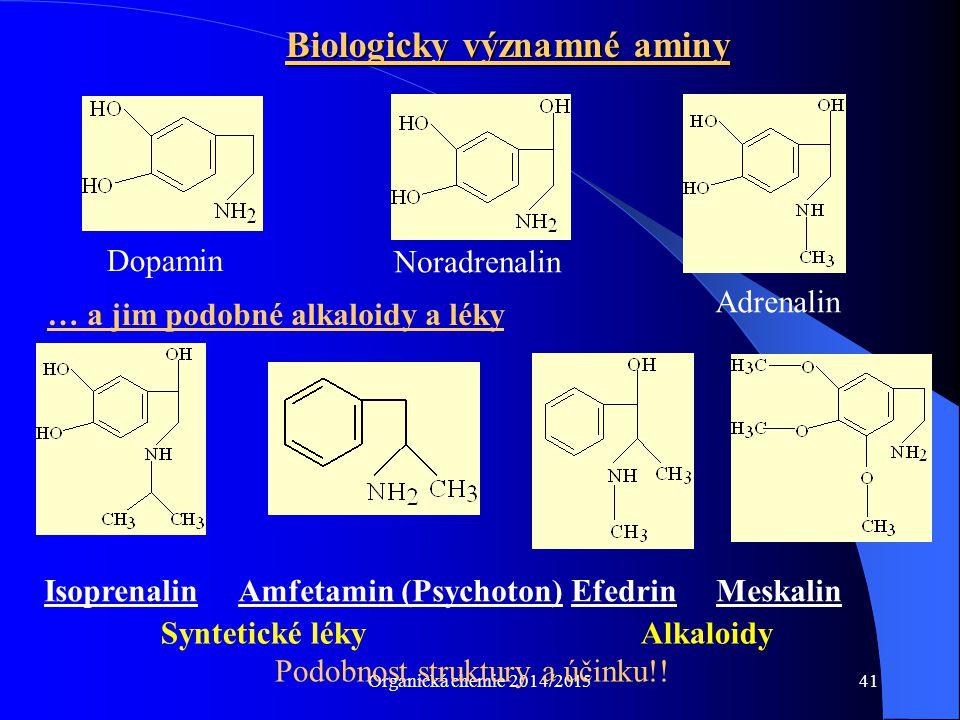 Organická chemie 2014/201541 Biologicky významné aminy Noradrenalin … a jim podobné alkaloidy a léky Dopamin Adrenalin Isoprenalin Amfetamin (Psychoto