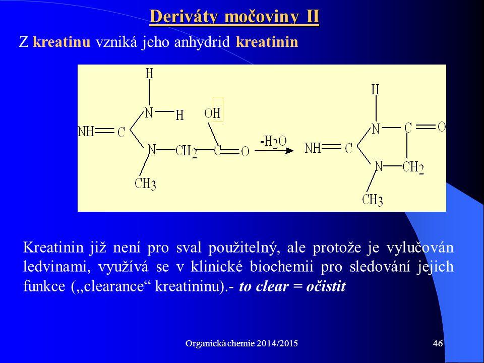 Organická chemie 2014/201546 Deriváty močoviny II Z kreatinu vzniká jeho anhydrid kreatinin Kreatinin již není pro sval použitelný, ale protože je vyl