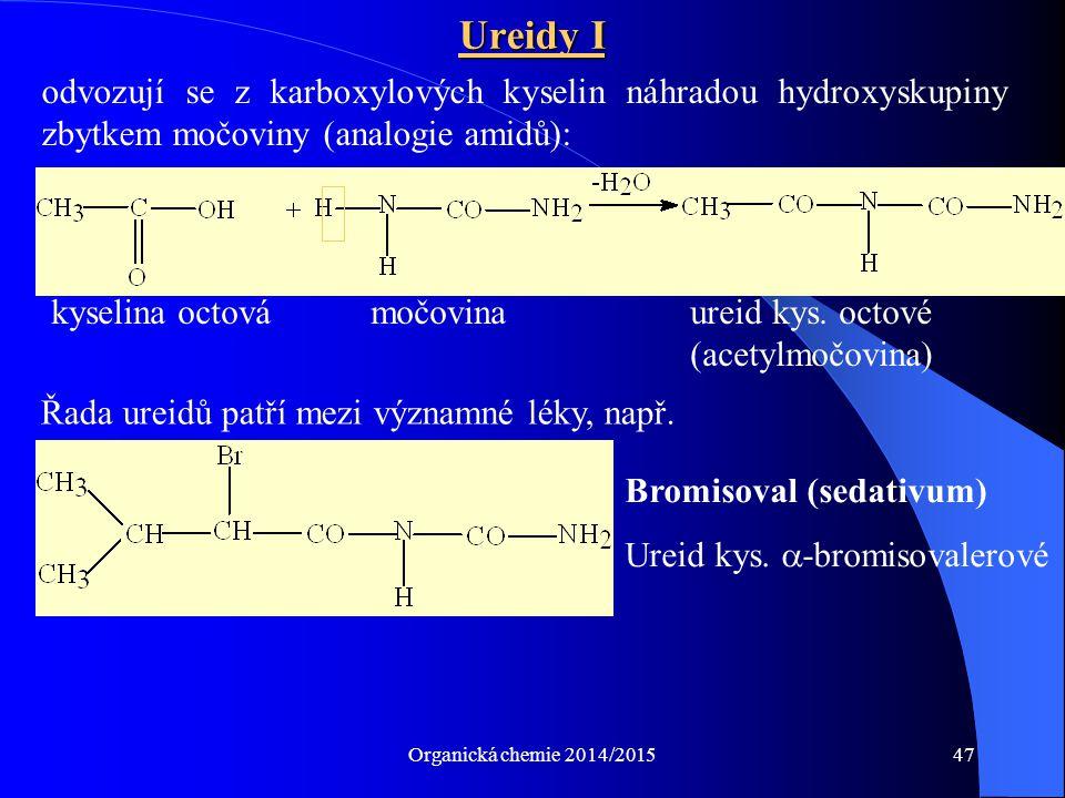 Organická chemie 2014/201547 Ureidy I odvozují se z karboxylových kyselin náhradou hydroxyskupiny zbytkem močoviny (analogie amidů): Řada ureidů patří