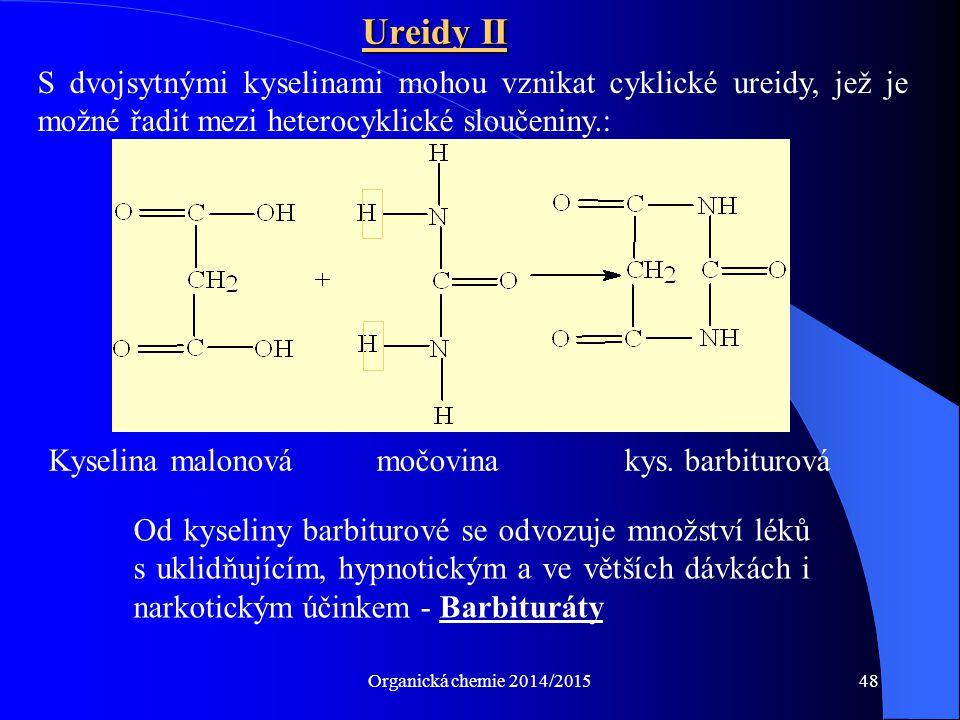 Organická chemie 2014/201548 Ureidy II S dvojsytnými kyselinami mohou vznikat cyklické ureidy, jež je možné řadit mezi heterocyklické sloučeniny.: Kys