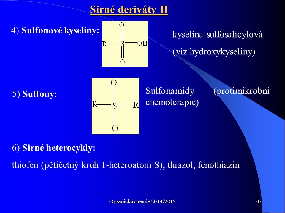 Organická chemie 2014/201550 Sirné deriváty II kyselina sulfosalicylová (viz hydroxykyseliny) 4) Sulfonové kyseliny: 5) Sulfony: Sulfonamidy (protimik