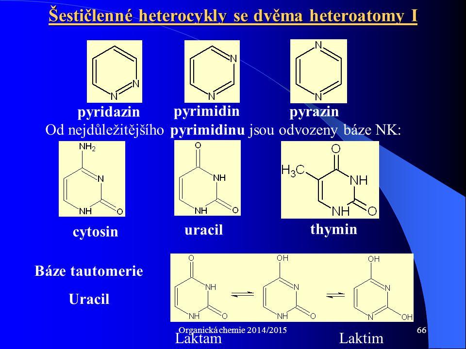 Organická chemie 2014/201566 Šestičlenné heterocykly se dvěma heteroatomy I pyridazin Od nejdůležitějšího pyrimidinu jsou odvozeny báze NK: pyrimidin