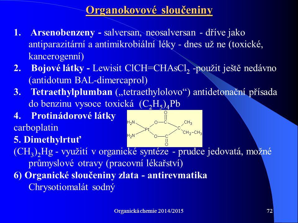 Organická chemie 2014/201572 Organokovové sloučeniny 1. Arsenobenzeny - salversan, neosalversan - dříve jako antiparazitární a antimikrobiální léky -