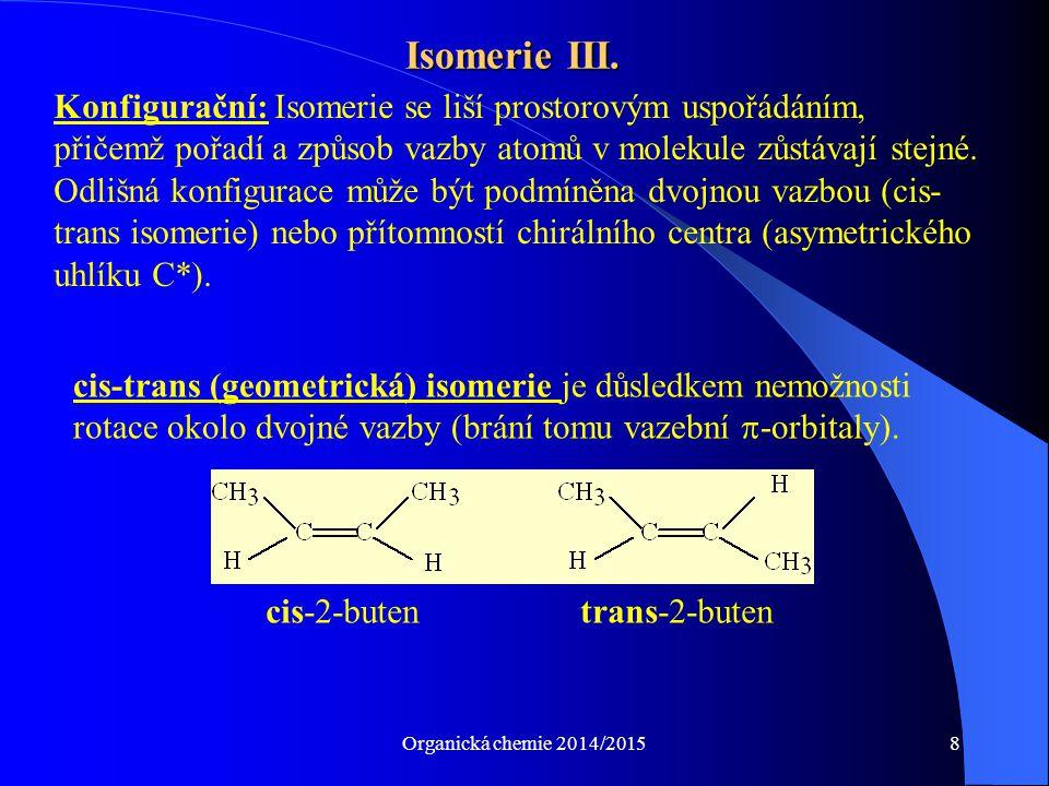 Organická chemie 2014/201519 Biologicky významné alkoholy II Mezi alkoholy můžeme řadit i vitaminy rozpustné v tucích (mimo vitaminu K) vitamin A - retinol vitamin E - tokoferol vitamin D - cholekalciferol a ergokalciferol Budou podrobně probrány v kapitole stereoidy a isoprenoidy