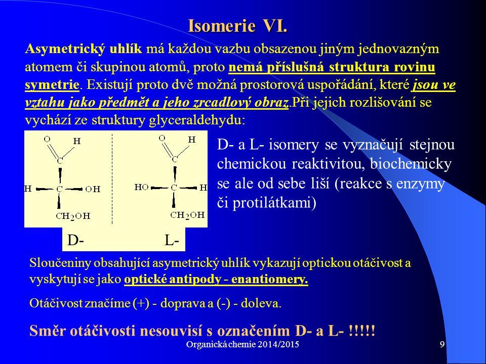 Organická chemie 2014/201510 Klasifikace organických sloučenin Organické sloučeniny alifatickécyklické nasycené (jednoduché vazby) nenasycené (násobné vazby) Isocyklické (karbocyklické, jen C) Heterocyklické (v kruhu i jiné atomy než C) Alicyklické Nasycené nenasycené Aromatické (konjugované dvojné vazby v kruhu) Nasycenénenasycenéaromatické