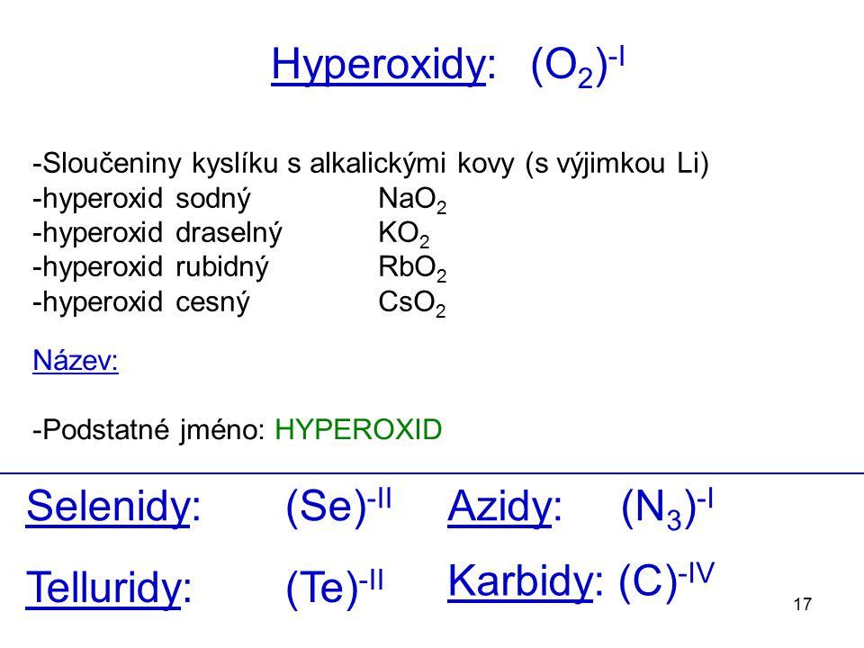 17 -Sloučeniny kyslíku s alkalickými kovy (s výjimkou Li) -hyperoxid sodný NaO 2 -hyperoxid draselnýKO 2 -hyperoxid rubidnýRbO 2 -hyperoxid cesnýCsO 2