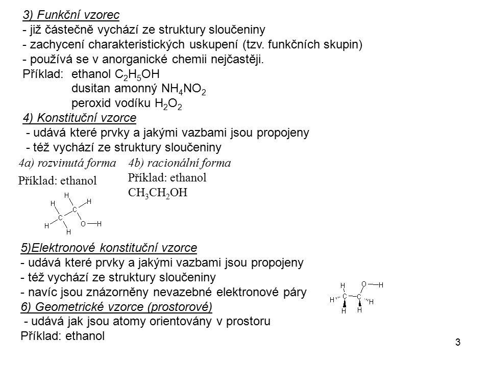 3 3) Funkční vzorec - již částečně vychází ze struktury sloučeniny - zachycení charakteristických uskupení (tzv. funkčních skupin) - používá se v anor