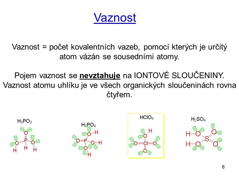 6 Vaznost = počet kovalentních vazeb, pomocí kterých je určitý atom vázán se sousedními atomy. Pojem vaznost se nevztahuje na IONTOVÉ SLOUČENINY. Vazn