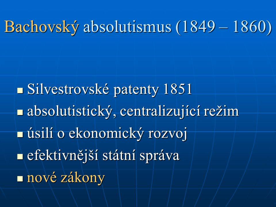 Bachovský absolutismus (1849 – 1860) Silvestrovské patenty 1851 Silvestrovské patenty 1851 absolutistický, centralizující režim absolutistický, centra