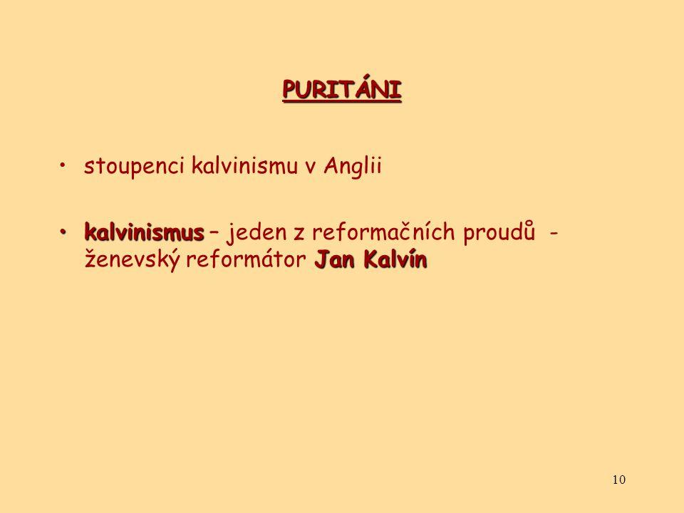 10 PURITÁNI stoupenci kalvinismu v Anglii kalvinismus Jan Kalvínkalvinismus – jeden z reformačních proudů - ženevský reformátor Jan Kalvín