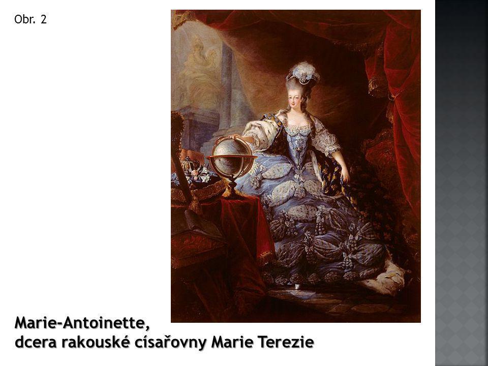 Marie-Antoinette, dcera rakouské císařovny Marie Terezie Obr. 2