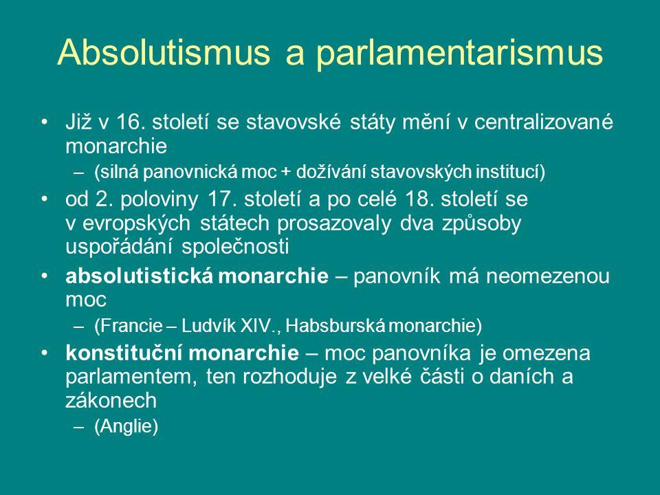 Absolutismus a parlamentarismus Již v 16. století se stavovské státy mění v centralizované monarchie –(silná panovnická moc + dožívání stavovských ins