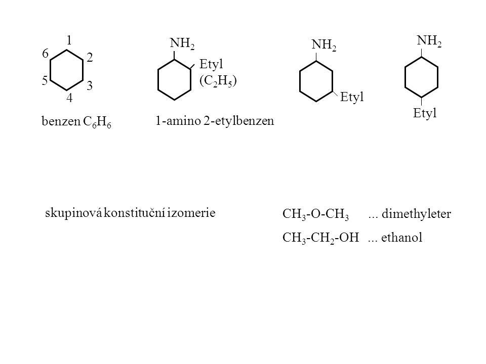 skupinová konstituční izomerie CH 3 -O-CH 3... dimethyleter CH 3 -CH 2 -OH... ethanol 1 2 3 6 4 5 benzen C 6 H 6 NH 2 Etyl (C 2 H 5 ) 1-amino 2-etylbe