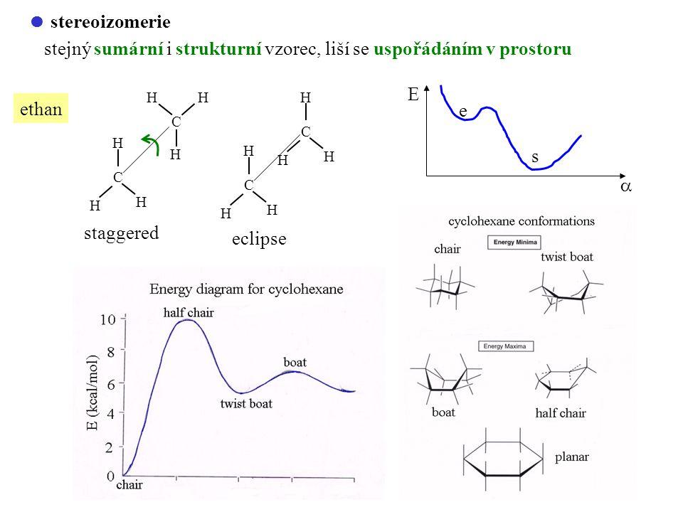  stereoizomerie stejný sumární i strukturní vzorec, liší se uspořádáním v prostoru ethan C C H H H H HH C H H H C H H H eclipse staggered E  e s
