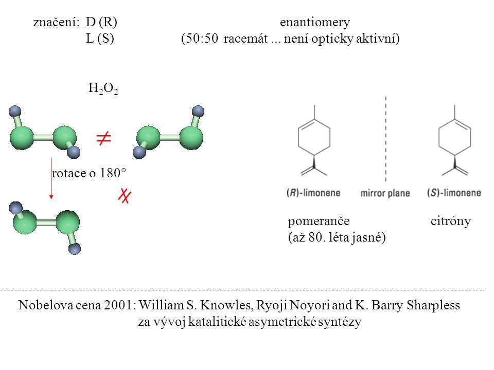 značení: D (R) enantiomery L (S) (50:50 racemát... není opticky aktivní) pomeranče citróny (až 80. léta jasné) Nobelova cena 2001: William S. Knowles,