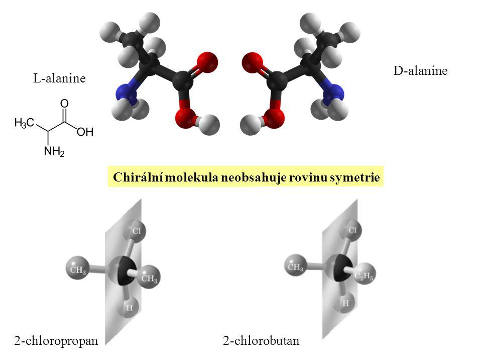 L-alanine D-alanine Chirální molekula neobsahuje rovinu symetrie 2-chloropropan2-chlorobutan