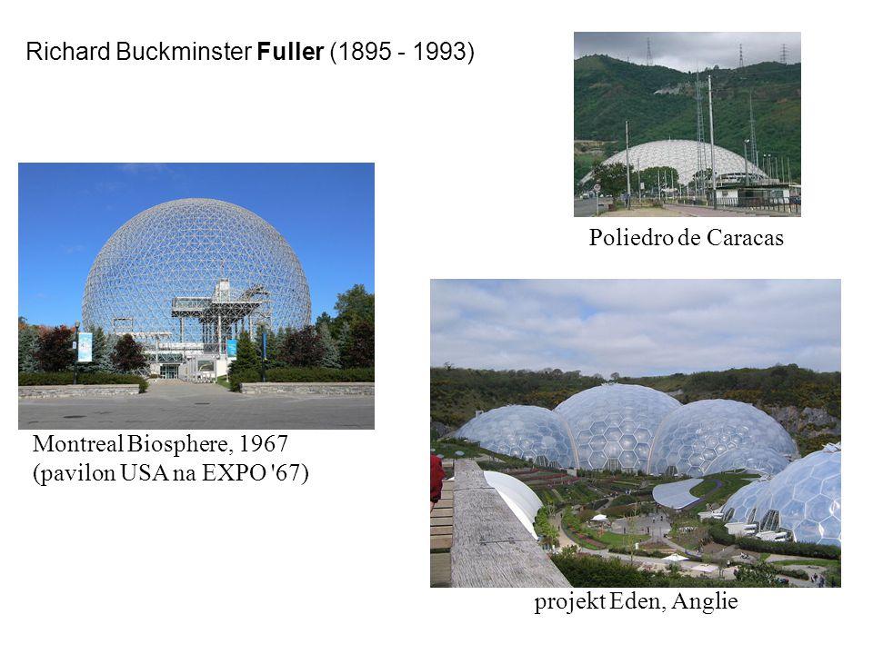 Richard Buckminster Fuller (1895 - 1993) Montreal Biosphere, 1967 (pavilon USA na EXPO '67) Poliedro de Caracas projekt Eden, Anglie