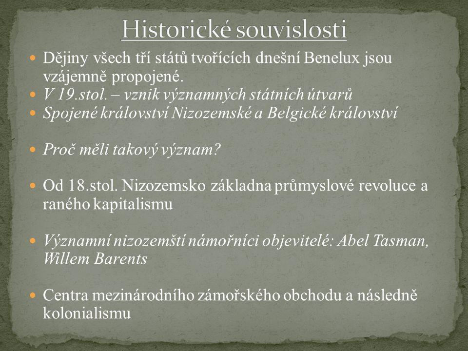 Dějiny všech tří států tvořících dnešní Benelux jsou vzájemně propojené. V 19.stol. – vznik významných státních útvarů Spojené království Nizozemské a
