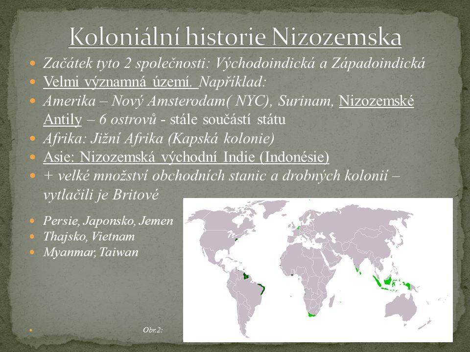 Začátek tyto 2 společnosti: Východoindická a Západoindická Velmi významná území. Například: Amerika – Nový Amsterodam( NYC), Surinam, Nizozemské Antil