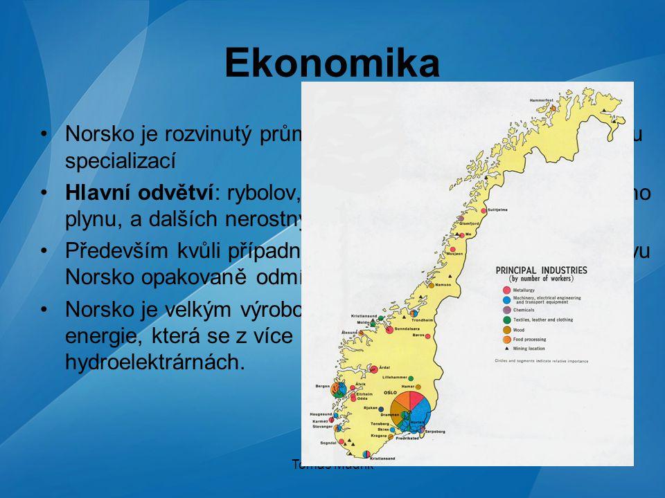 Tomáš Mudrik Ekonomika Norsko je rozvinutý průmyslový stát s výraznou odvětvovou specializací Hlavní odvětví: rybolov, těžba dřeva, těžba ropy a zemní