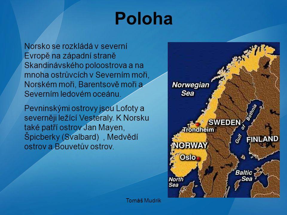 Tomáš Mudrik Poloha Norsko se rozkládá v severní Evropě na západní straně Skandinávského poloostrova a na mnoha ostrůvcích v Severním moři, Norském mo
