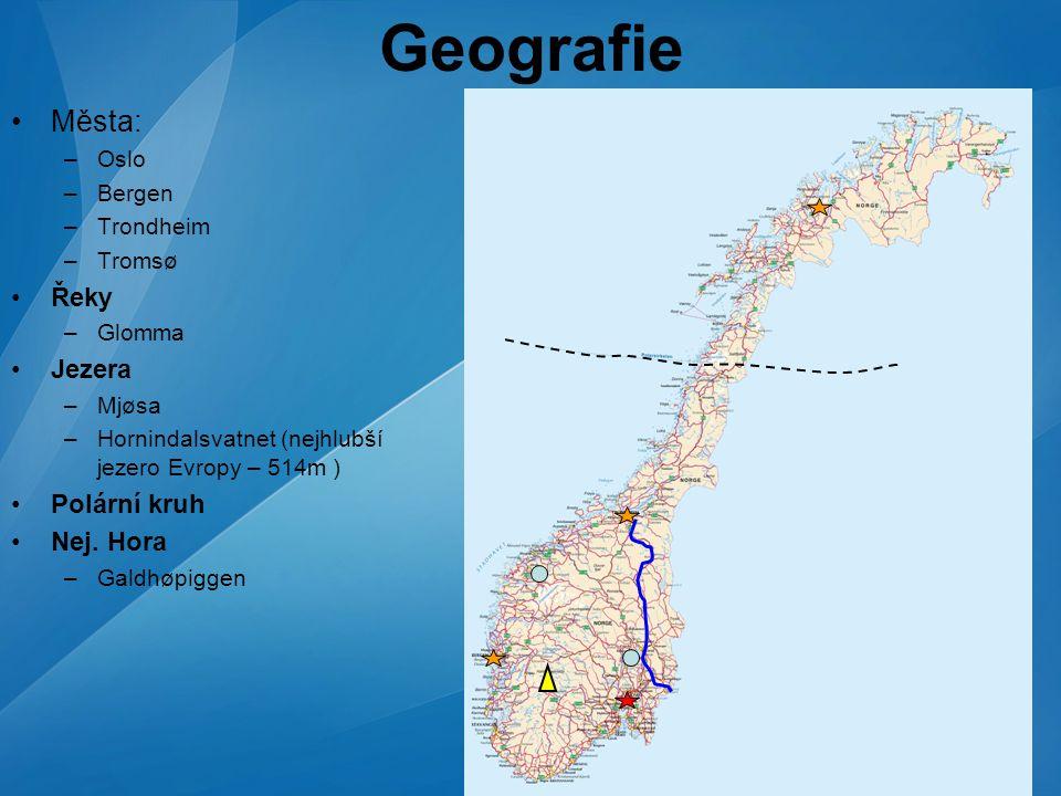 Tomáš Mudrik Geografie Města: –Oslo –Bergen –Trondheim –Tromsø Řeky –Glomma Jezera –Mjøsa –Hornindalsvatnet (nejhlubší jezero Evropy – 514m ) Polární