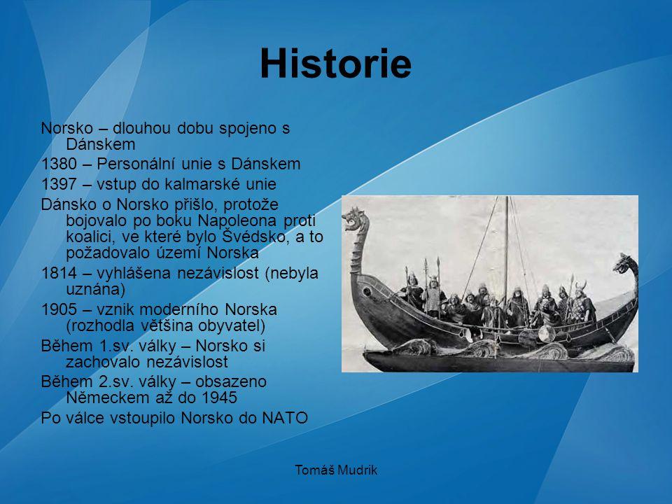 Tomáš Mudrik Historie Norsko – dlouhou dobu spojeno s Dánskem 1380 – Personální unie s Dánskem 1397 – vstup do kalmarské unie Dánsko o Norsko přišlo,