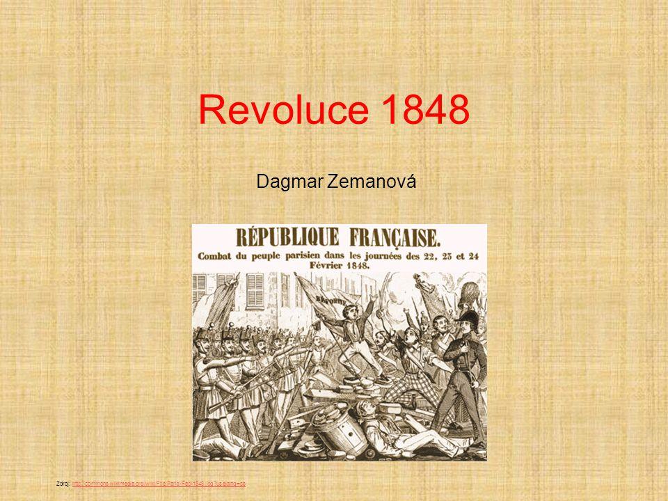 Revoluce 1848 Dagmar Zemanová Zdroj: http://commons.wikimedia.org/wiki/File:Paris-Feb-1848.jpg?uselang=cshttp://commons.wikimedia.org/wiki/File:Paris-