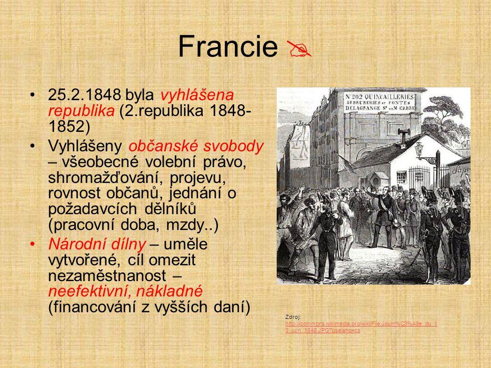 Francie  25.2.1848 byla vyhlášena republika (2.republika 1848- 1852) Vyhlášeny občanské svobody – všeobecné volební právo, shromažďování, projevu, ro
