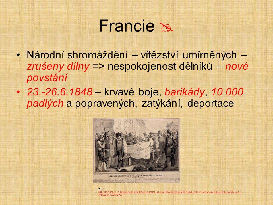 Francie  Národní shromáždění – vítězství umírněných – zrušeny dílny => nespokojenost dělníků – nové povstání 23.-26.6.1848 – krvavé boje, barikády, 1