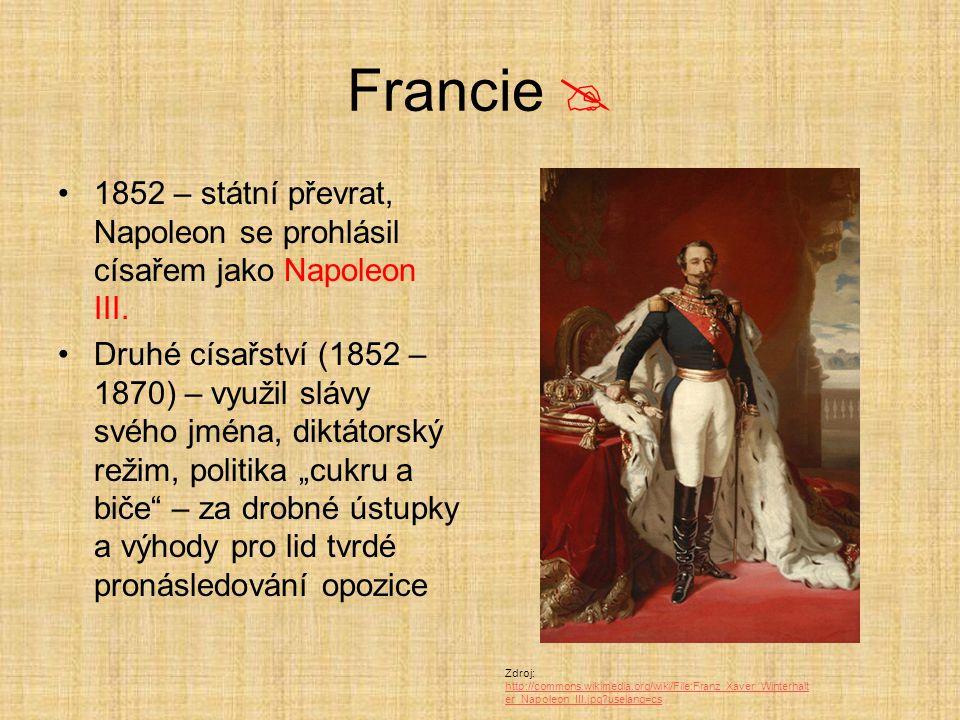 Francie  1852 – státní převrat, Napoleon se prohlásil císařem jako Napoleon III. Druhé císařství (1852 – 1870) – využil slávy svého jména, diktátorsk