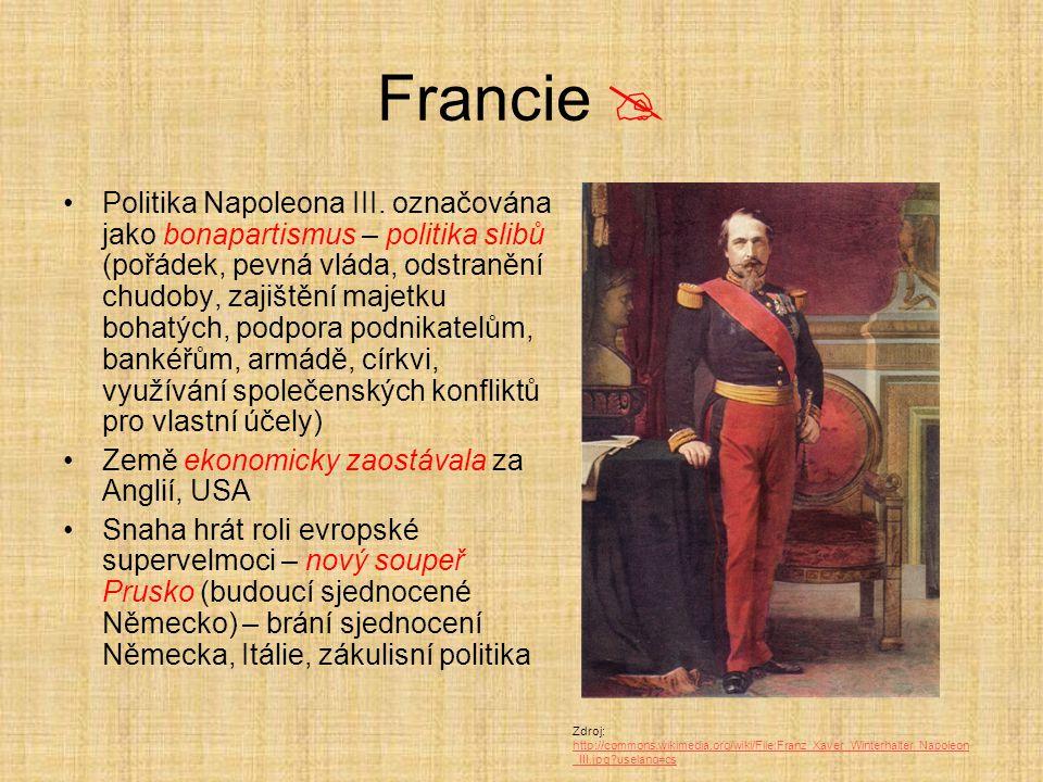 Francie  Politika Napoleona III. označována jako bonapartismus – politika slibů (pořádek, pevná vláda, odstranění chudoby, zajištění majetku bohatých
