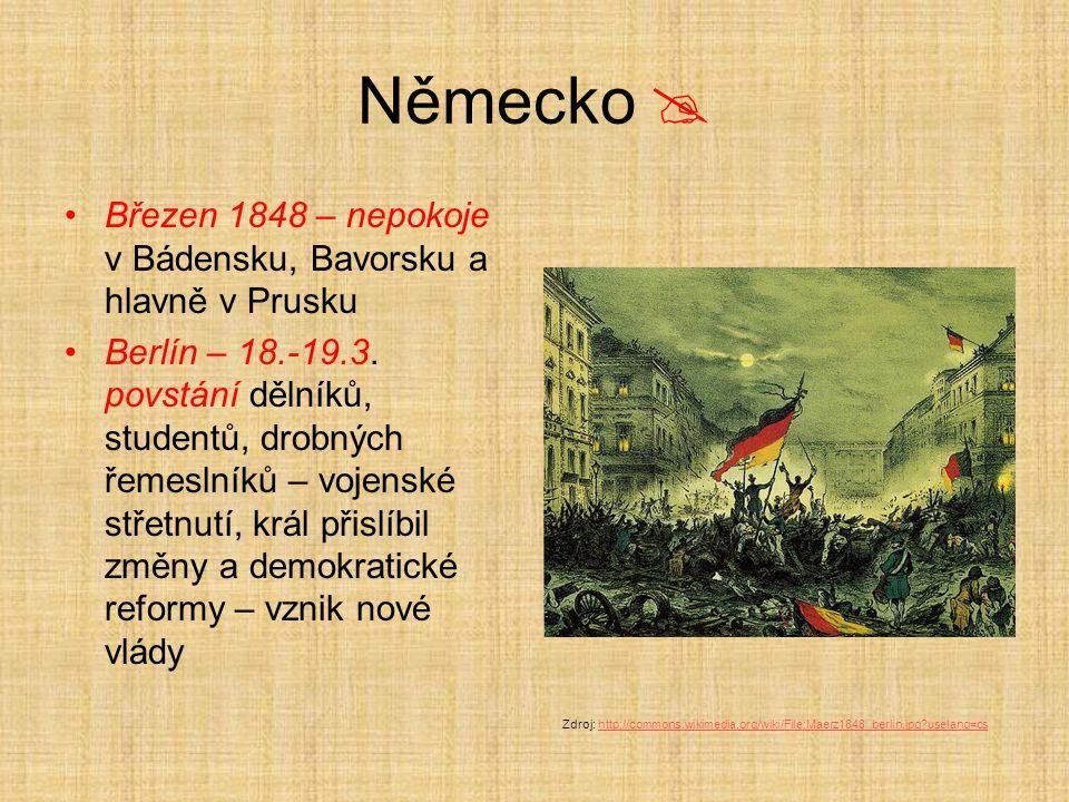 Německo  Březen 1848 – nepokoje v Bádensku, Bavorsku a hlavně v Prusku Berlín – 18.-19.3. povstání dělníků, studentů, drobných řemeslníků – vojenské
