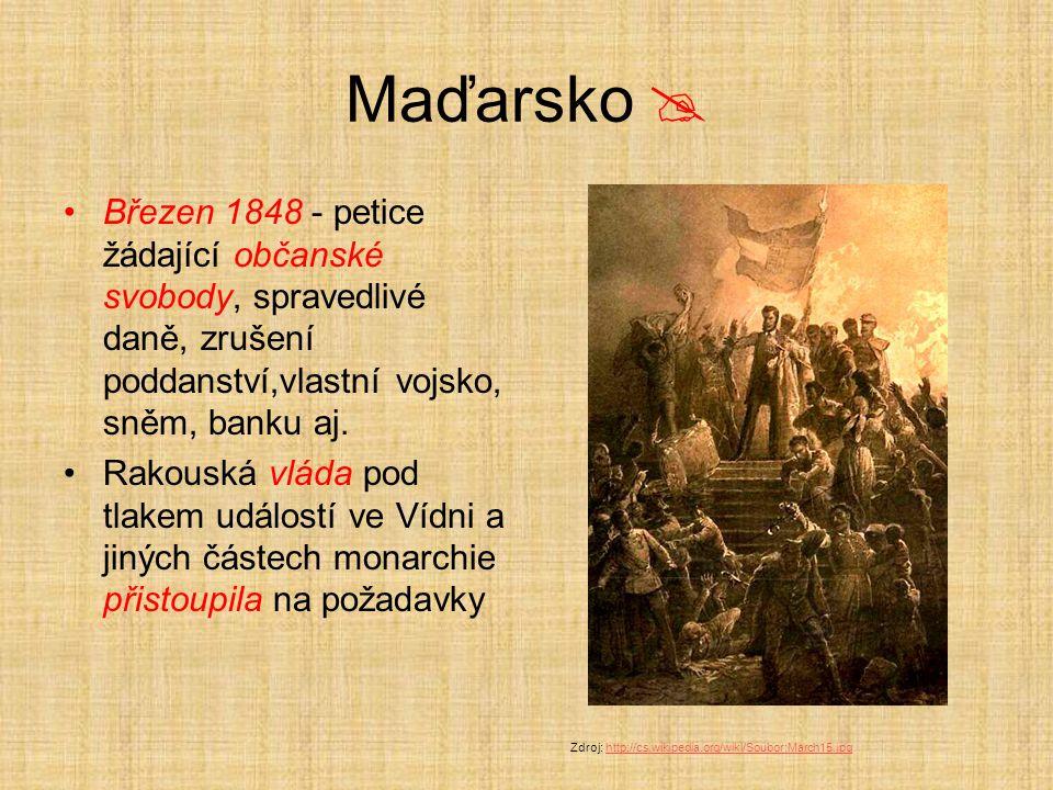 Maďarsko  Březen 1848 - petice žádající občanské svobody, spravedlivé daně, zrušení poddanství,vlastní vojsko, sněm, banku aj. Rakouská vláda pod tla
