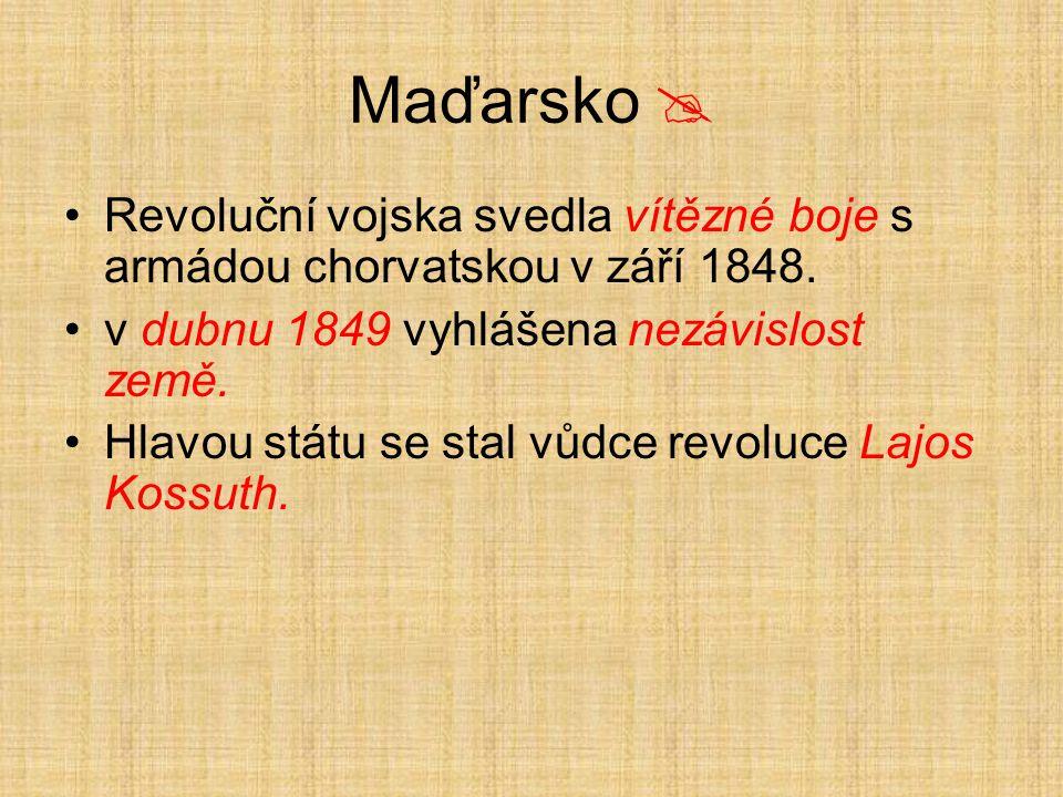 Maďarsko  Revoluční vojska svedla vítězné boje s armádou chorvatskou v září 1848. v dubnu 1849 vyhlášena nezávislost země. Hlavou státu se stal vůdce