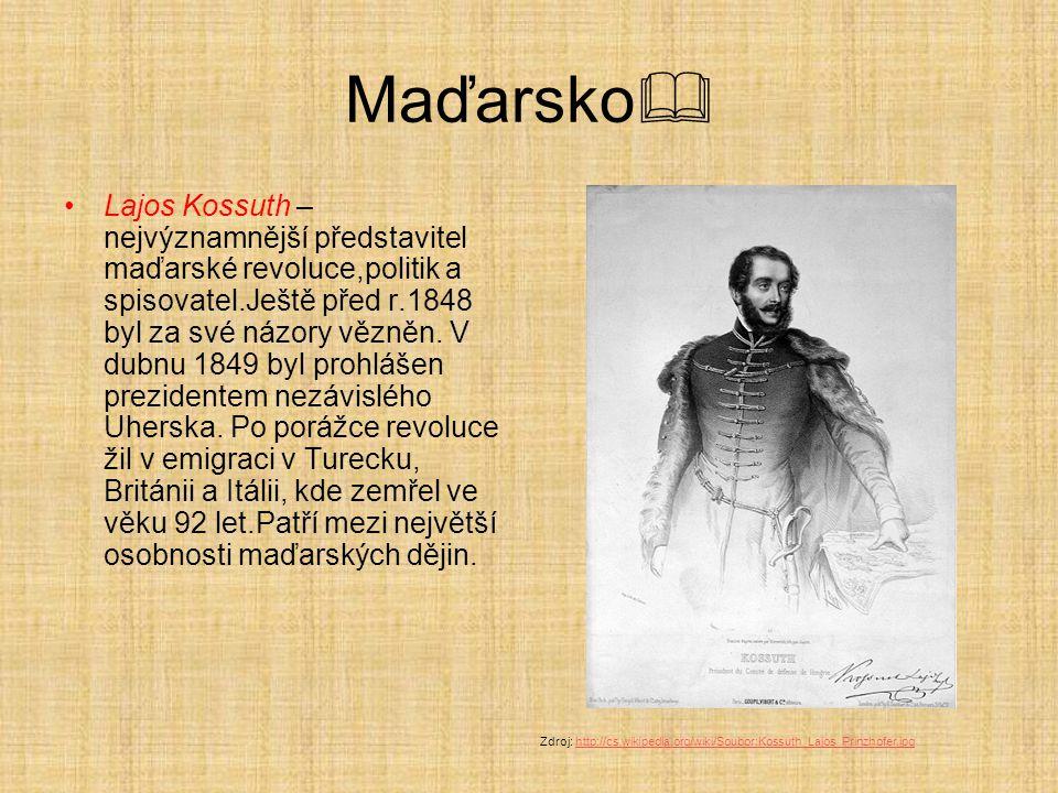Maďarsko  Lajos Kossuth – nejvýznamnější představitel maďarské revoluce,politik a spisovatel.Ještě před r.1848 byl za své názory vězněn. V dubnu 1849